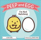 Peep and Egg: Im Not Hatching - Gehl, Laura