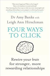 Four Ways to Click : Rewire Your Brain for Stronger, More Rewarding Relationships - Banks, Amy