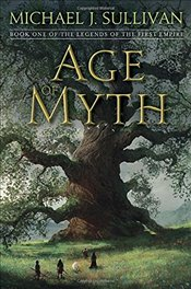Age of Myth: Book One of the Legends of the First Empire - Sullivan, Michael J.