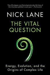 Vital Question : Energy, Evolution, and the Origins of Complex Life - Lane, Nick