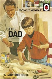 How it Works: The Dad (Ladybirds for Grown-Ups) - Hazeley, Jason