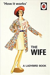 How it Works: The Wife (Ladybirds for Grown-Ups) - Hazeley, Jason