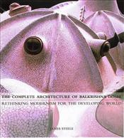 Complete Architecture of Balkrishna Doshi : Rethinking Modernism for the Developing World - Steele, James