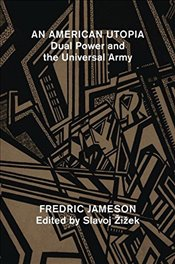 American Utopia : Dual Power and the Universal Army - Jameson, Fredric