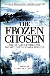 Frozen Chosen : The 1st Marine Division and the Battle of the Chosin Reservoir  - Cleaver, Thomas McKelvey