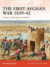 First Afghan War 1839-42 : Invasion, Catastrophe and Retreat - Macrory, Richard