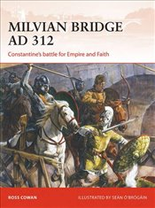 Milvian Bridge AD 312 : Constantines battle for Empire and Faith  - Cowan, Ross