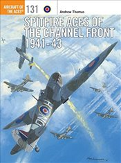 Spitfire Aces of the Channel Front 1941-43 : Aircraft of the Aces - Thomas, Andrew
