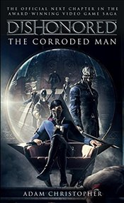 Dishonored - The Corroded Man - Christopher, Adam