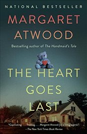 Heart Goes Last - Atwood, Margaret