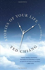 Stories of Your Life and Others - Chiang, Ted