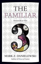 Familiar : Honeysuckle and Pain  Volume 3 - Danielewski, Mark Z.