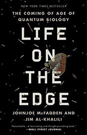 Life on the Edge : The Coming of Age of Quantum Biology - McFadden, Johnjoe