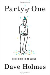 Party of One: A Memoir in 20 Songs - Holmes, Dave