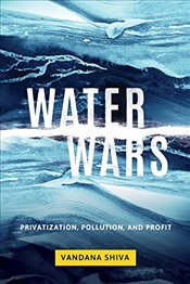 Water Wars : Privatization, Pollution, and Profit - Shiva, Vandana