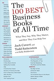 100 Best Business Books of All Time: What They Say, Why They Matter, and How They Can Help You - Covert, Jack
