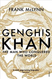 Genghis Khan : The Man Who Conquered the World - McLynn, Frank