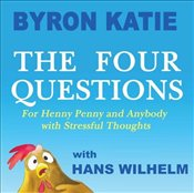Four Questions: For Henny Penny and Anybody with Stressful Thoughts - Katie, Byron