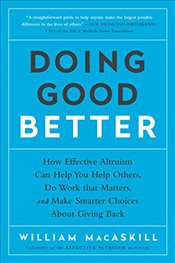 Doing Good Better: How Effective Altruism Can Help You Help Others, Do Work That Matters, and Make S - MacAskill, William