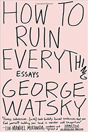 How to Ruin Everything : Essays - Watsky, George