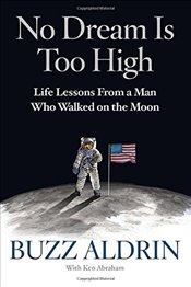 No Dream Is Too High : Life Lessons From a Man Who Walked on the Moon - Aldrin, Buzz