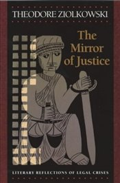 Mirror of Justice: Literary Reflections of Legal Crises - Ziolkowski, Theodore