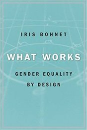 What Works : Gender Equality by Design - Bohnet, Iris