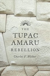 Tupac Amaru Rebellion - Walker, Charles F.