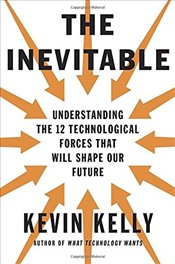 Inevitable : Understanding the 12 Technological Forces That Will Shape Our Future - Kelly, Kevin