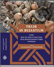 Trade in Byzantium : Papers from the Third International Sevgi Gönül Byzantine Studies Symposium - Magdalino, Paul