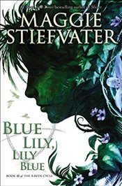 Blue Lily, Lily Blue : The Raven Cycle, Book 3 - Stiefvater, Maggie