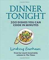 Dinner Tonight : 200 Dishes You Can Cook in Minutes - Bareham, Lindsey