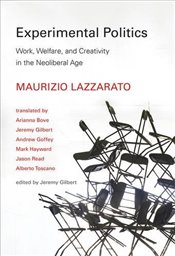 Experimental Politics : Work, Welfare, and Creativity in the Neoliberal Age  - Lazzarato, Maurizio