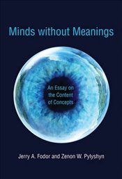 Minds Without Meanings : An Essay on the Content of Concepts - Fodor, Jerry A.