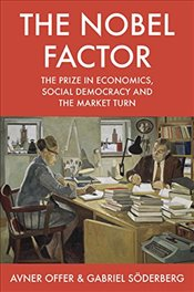 Nobel Factor : The Prize in Economics, Social Democracy, and the Market Turn - Offer, Avner