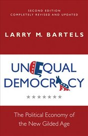 Unequal Democracy : The Political Economy of the New Gilded Age, Second Edition - Bartels, Larry M.
