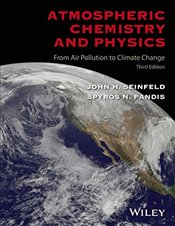 Atmospheric Chemistry and Physics 3E : From Air Pollution to Climate Change - Seinfeld, John H.