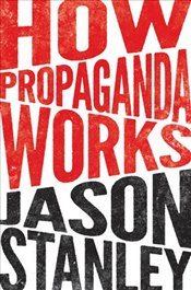 How Propaganda Works - Stanley, Jason