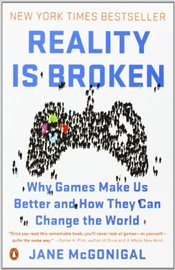 Reality Is Broken : Why Games Make Us Better and How They Can Change the World - McGonigal, Jane