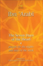 Seven Days of the Heart : Prayers for the Nights and Days of the Week - Arabi, İbn