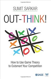 Out-think! : How to Use Game Theory to Outsmart Your Competition - Sarkar, Sumit