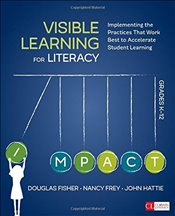 Visible Learning for Literacy, Grades K-12: Implementing the Practices That Work Best to Accelerate  - Fisher, Douglas B.