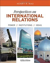 Perspectives on International Relations : Power, Institutions, and Ideas - Nau, Henry R.