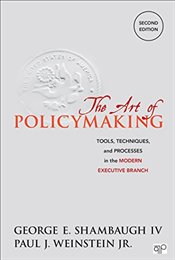 Art of Policymaking : Tools, Techniques and Processes in the Modern Executive Branch - Shambaugh, George
