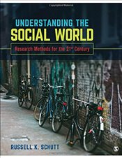 Understanding the Social World : Research Methods for the 21st Century - Schutt, Russell K.