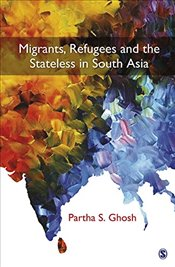 Migrants, Refugees and the Stateless in South Asia - Ghosh, Partha S.