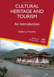 Cultural Heritage and Tourism: An Introduction (Aspects of Tourism Texts) - Timothy, Dallen J.
