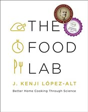 Food Lab : Better Home Cooking Through Science - López-alt, J. Kenji