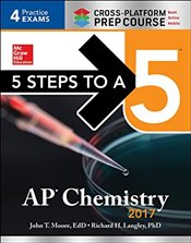 5 Steps to a 5 : AP Chemistry 2017, Cross-Platform Edition - Moore, John T.
