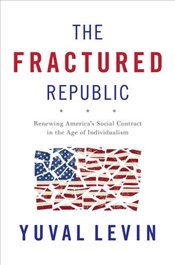 Fractured Republic : Renewing Americas Social Contract in the Age of Individualism - Levin, Yuval